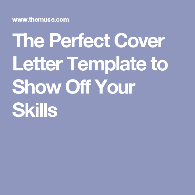 How To Make The Perfect Cover Letter The Perfect Cover Letter Template To Show Off Your Skills  Job