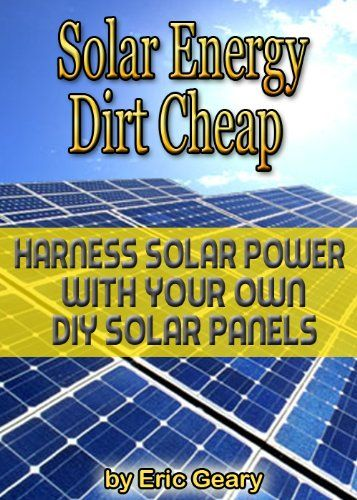 Free Kindle Book For A Limited Time Solar Energy Dirt Cheap Harness Solar Power With Your Own Diy Solar Panels Get Diy Solar Panel Diy Solar Solar Power