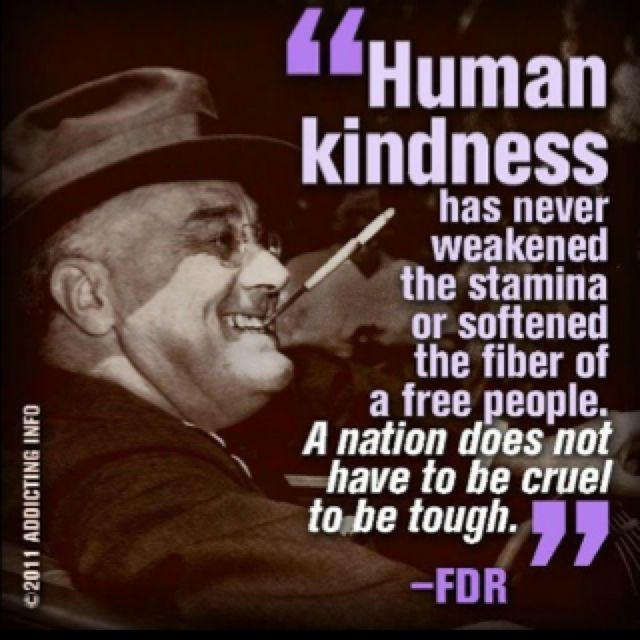 Human Kindness Has Never Weakened The Stamina Or Softened The Fiber