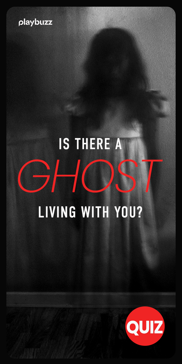 Is There A Ghost Living With You Take This Quiz To Find Out Quiz House Quiz Is My House Haunted