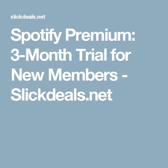 Spotify Premium: 3-Month Trial for New Members - Slickdeals net
