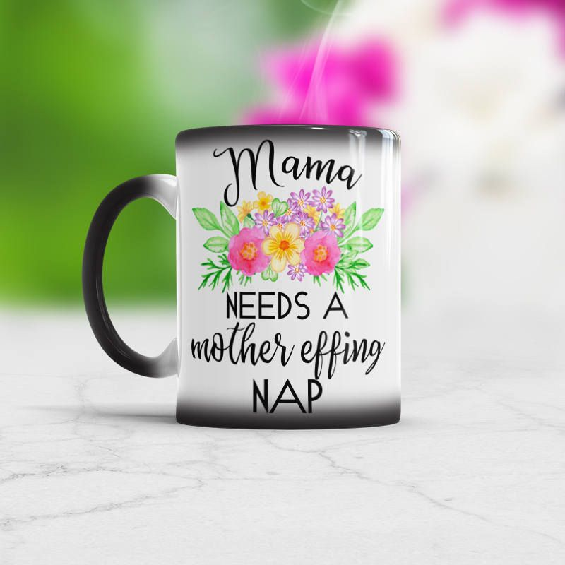 Mom Birthday Gift Idea Mama Needs A Mother Effing Nap White Coffee Mug Or Color Changing Cup New Black Magic Make Your