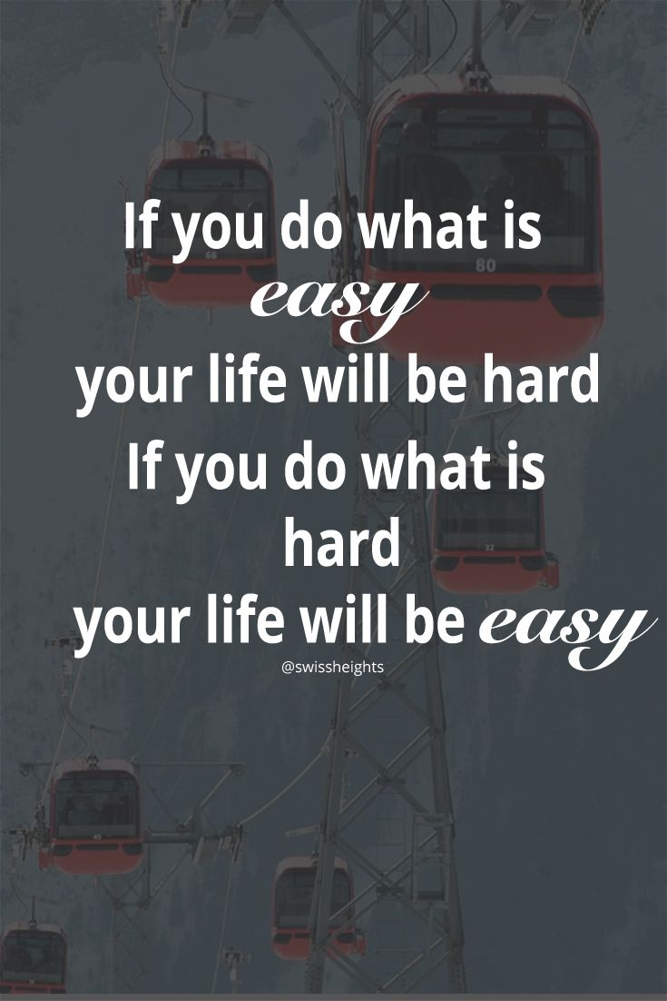 If You Do What Is Easy Your Life Will Be Hard If You Do What Is Hard Your Life Will Be Easy Isnpirational Quotes Hard Quotes Inspiring Quotes About Life