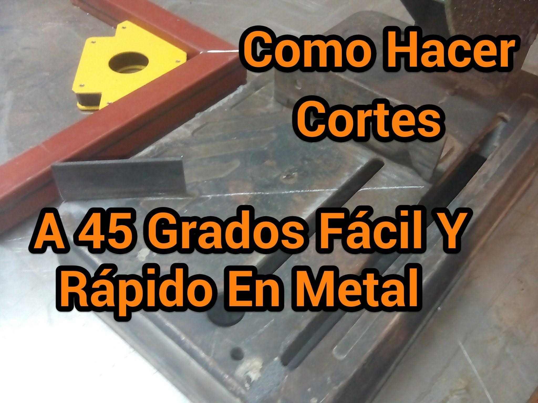 Como Hacer Cortes A 45 Grados Facil Y Rapido En Metal | Proyectos ...