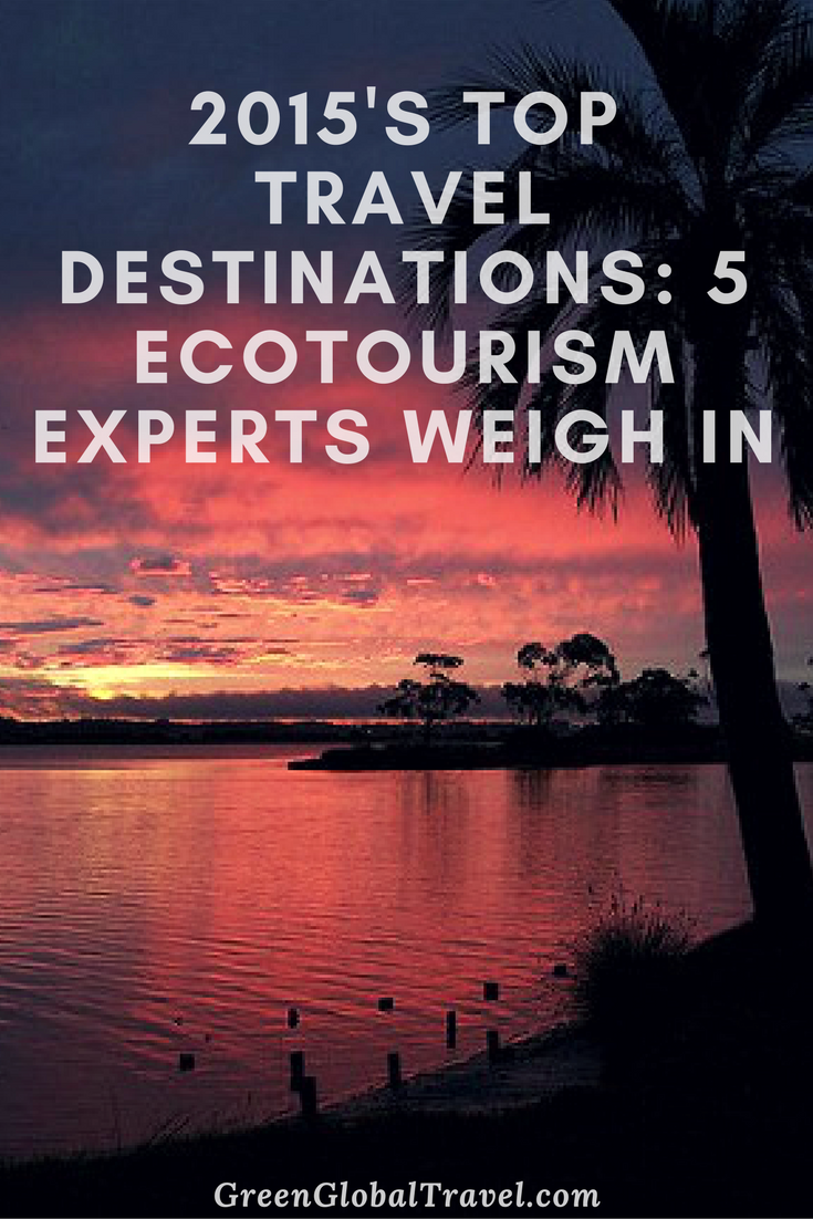 2015 S Top Travel Destinations 5 Ecotourism Experts Weigh In