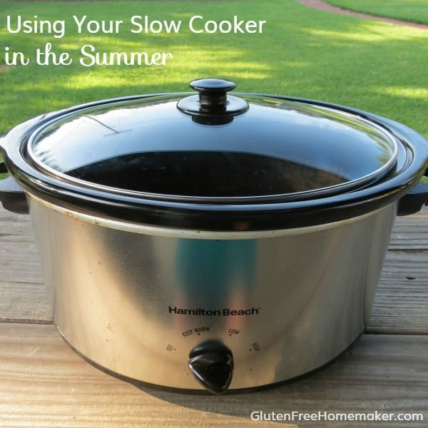 Using Your Slow Cooker in the Summer at Gluten-Free Homemaker