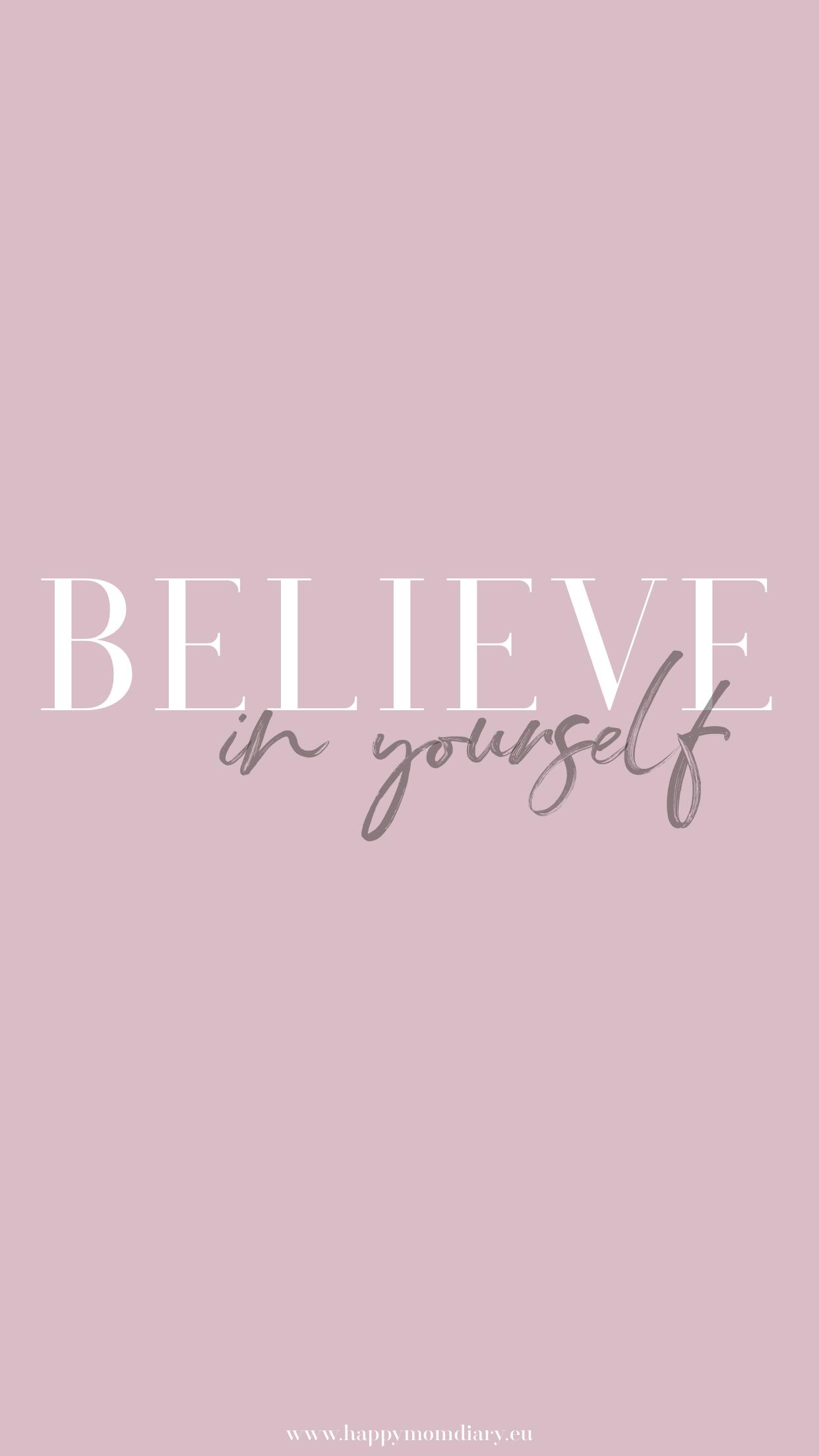 Believe in yourself - Hintergrundbilder für dein Handy