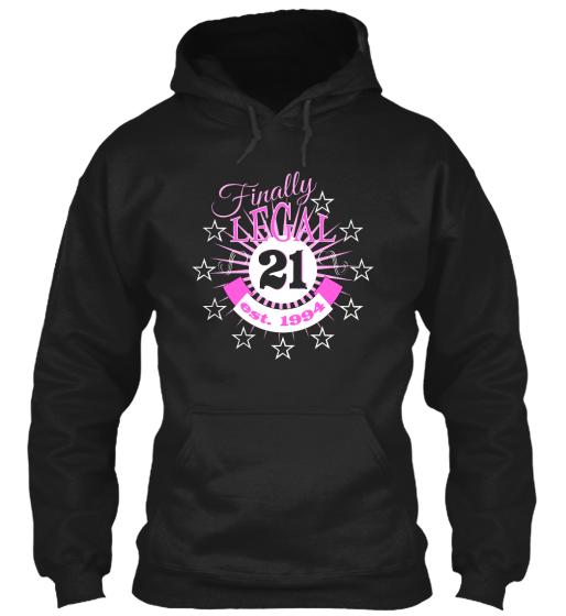 Cool Finally Legal 21 1994 Birthday Hoodies Bella Flowy Tanks T Shirts Party Drinking