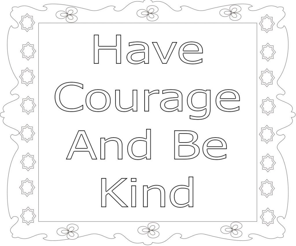 Have courage and be kind coloring page
