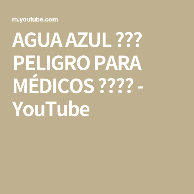 Agua Azul Peligro Para Medicos Youtube Howto Make It Yourself