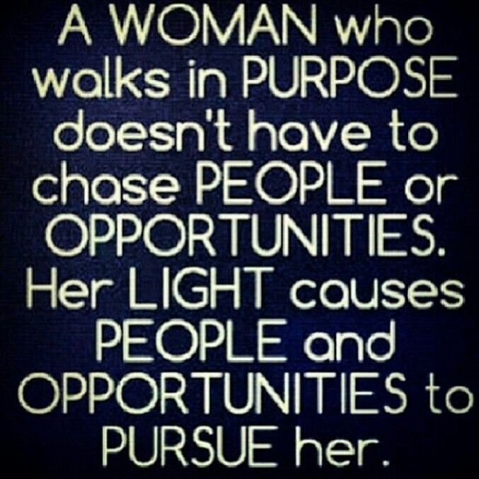A Woman Who Walks With Purpose Doesn T Have To Chase People Or