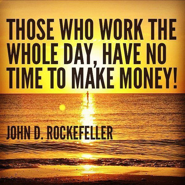 10 Motivational Quotes On Wealth Money: Those Who Work The Whole Day, Have No Time To Make Money