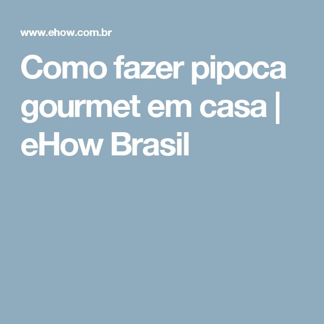 Como fazer pipoca gourmet em casa | eHow Brasil