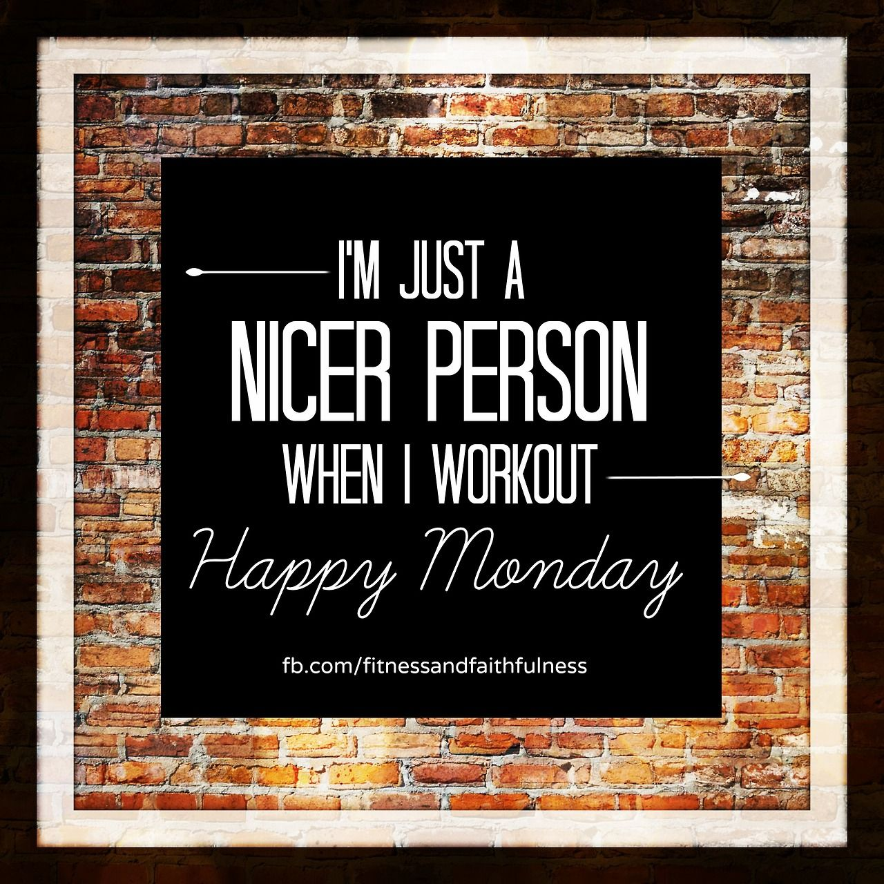 I'm just a NICER person when I workout. HAPPY MONDAY