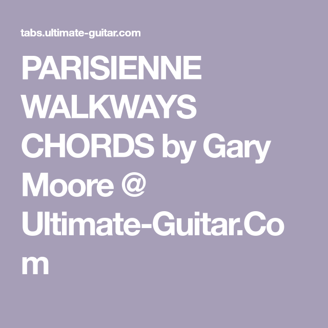 PARISIENNE WALKWAYS CHORDS by Gary Moore @ Ultimate-Guitar.Com ...