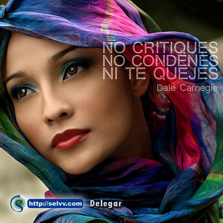 No critiques, no condenes, ni te quejes. Dale Carnegie. http://selvv.com/delegar/ #Selvv