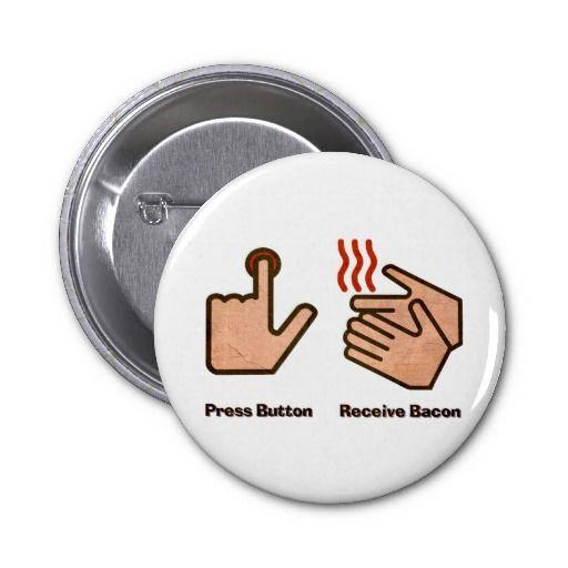 press button receive bacon