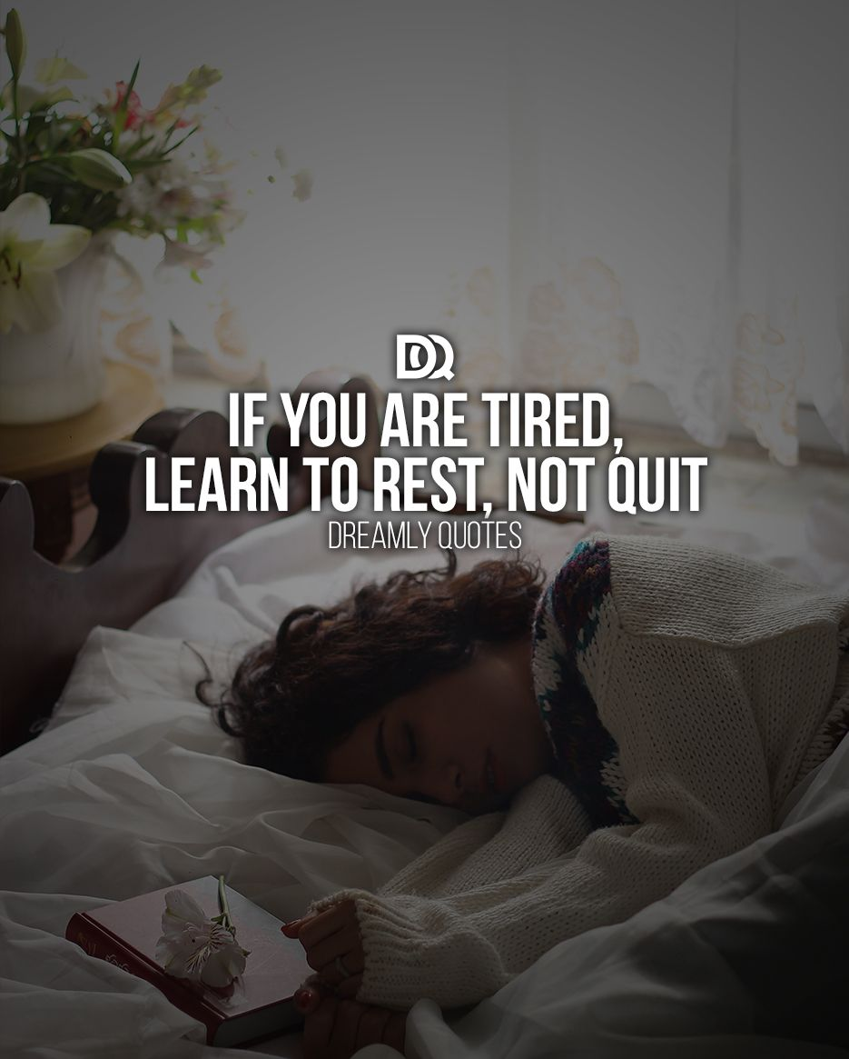 If You Re Tired Learn To Rest Not Quit Motivation Dreams Suc