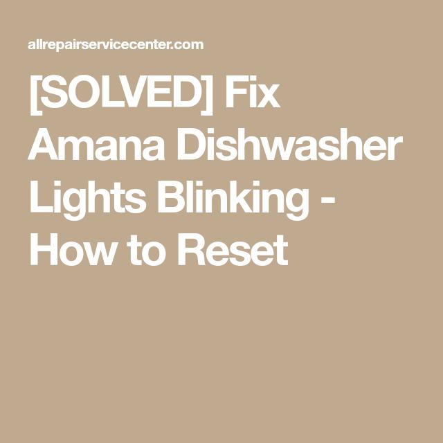 Solved Fix Amana Dishwasher Lights Blinking How To Reset
