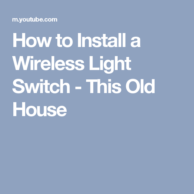 How to Install a Wireless Light Switch - This Old House | Burnett