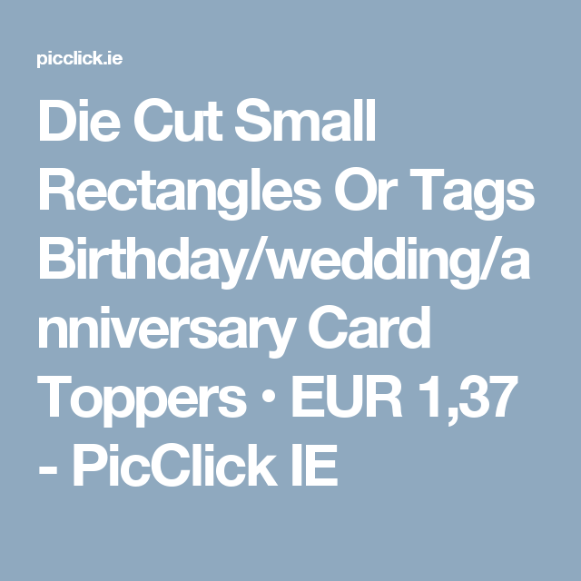 Die Cut Small Rectangles Or Tags Birthday/wedding/anniversary Card ...