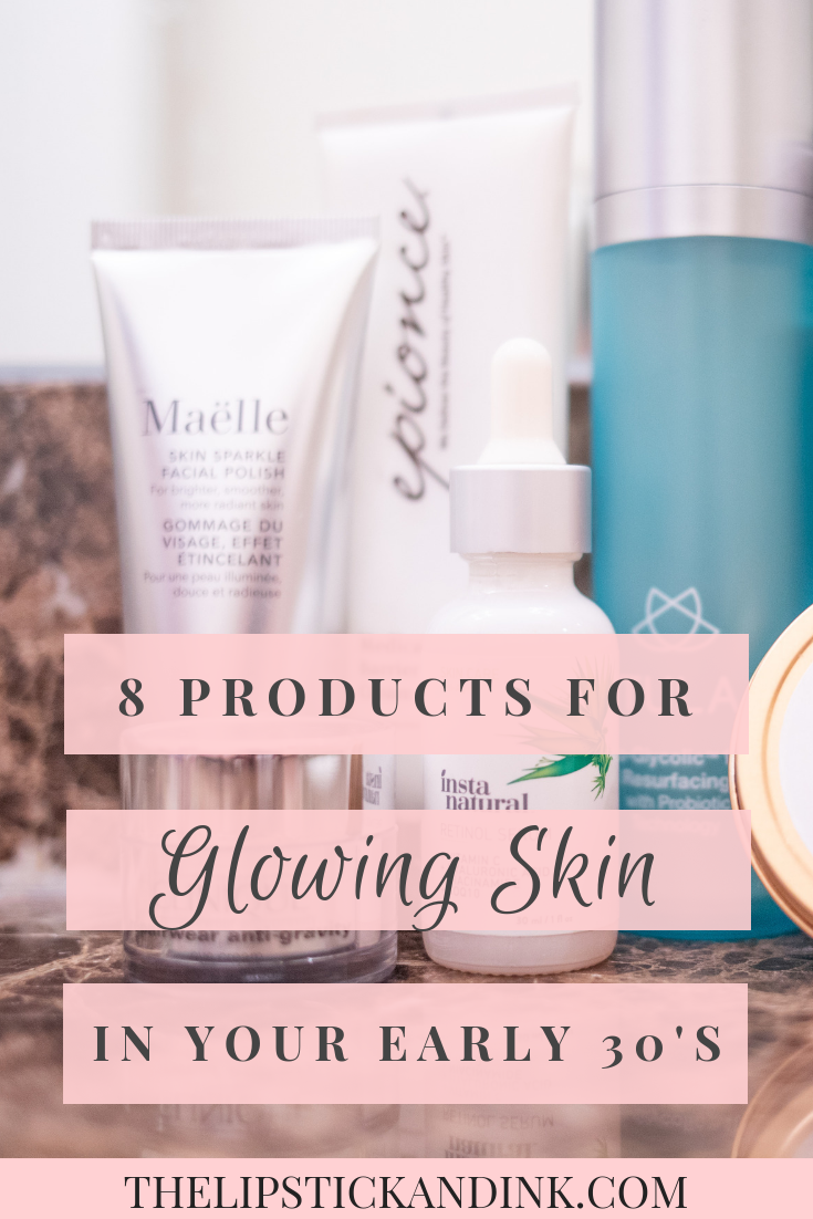 Glowing Skin In Your Early 30s My Must Have Products Lipstick Ink Dry Skin Routine Organic Skin Care Skin Care Pimples
