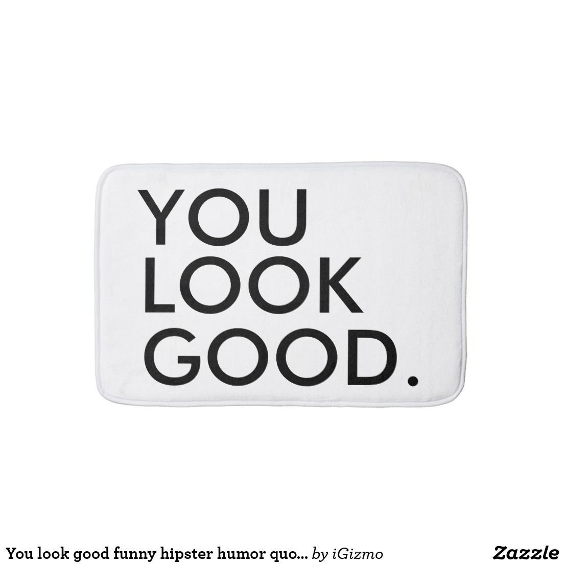 Bath Quotes You Look Good Funny Hipster Humor Quote Saying Bath Mat  Hipster