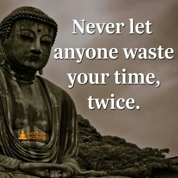 Never Let Anyone Waste Your Time Twice Buddhism Quote Buddhist Quotes Wisdom Quotes