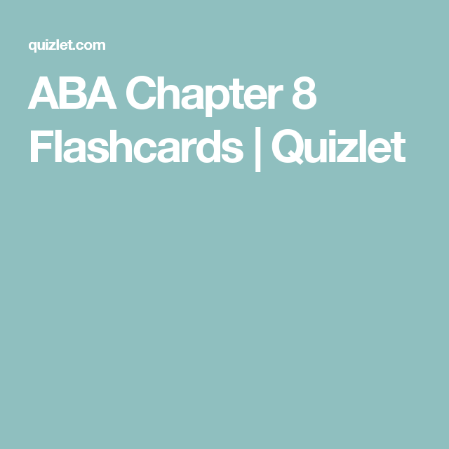 ABA Chapter 8 Flashcards | Quizlet | Teach the way they learn ...