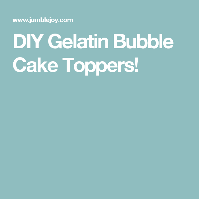 DIY Gelatin Bubble Cake Toppers!