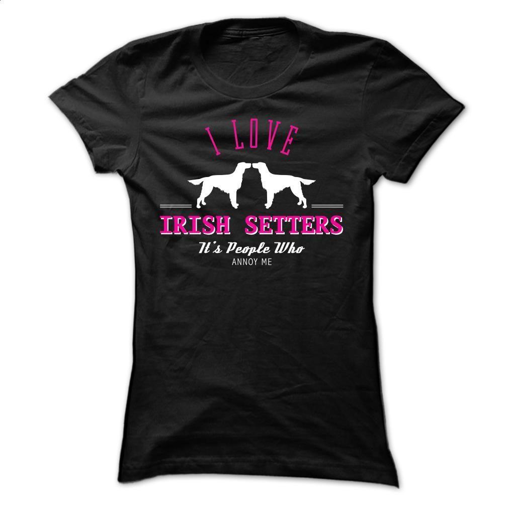 I Love Irish Setters, Its People Who Annoy Me – CC T Shirt, Hoodie, Sweatshirts - t shirt design #style #clothing