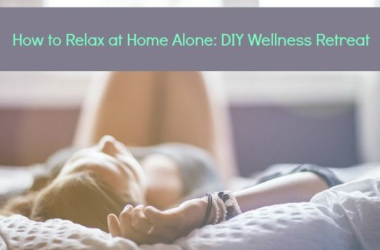 How To Relax At Home Alone Diy Wellness Retreat Https Link Crwd