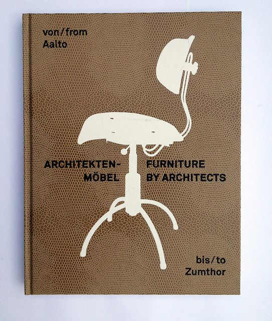 From Aalto to Zumthor Furniture by Architects
