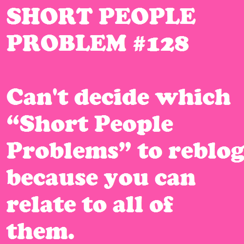 Superieur Its So Sad That Iu0027ve Said Omg Thats So Me To Every Short People Problem  Post Iu0027ve Seen