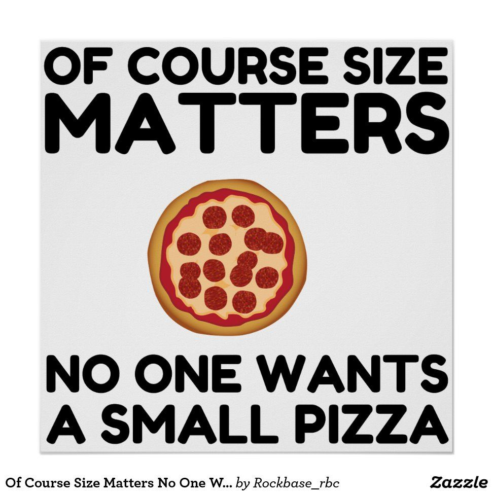 Of Course Size Matters No One Wants A Small Pizza Poster Zazzle Com In 2020 Pizza Quotes Funny Small Pizza Pizza Funny