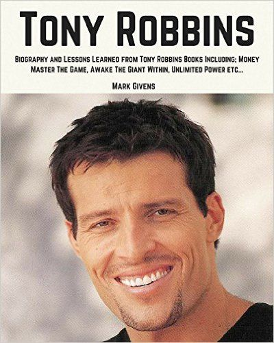 Tony Robbins: Biography and Lessons Learned From Tony Robbins Books Including; Money Master The Game, Awake The Giant Within, Unlimited Power, ETC... (Tony Robbins Books / Personal Development Gurus) - Kindle edition by Mark Givens. Self-Help Kindle eBooks @ Amazon.com.
