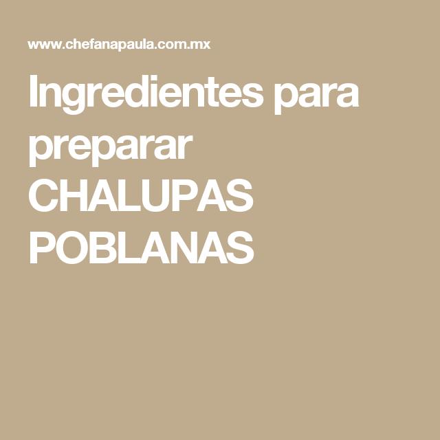 Ingredientes para preparar CHALUPAS POBLANAS