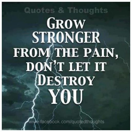 Arthritis Sayings   Grow stronger from the pain, don't let it destroy you.
