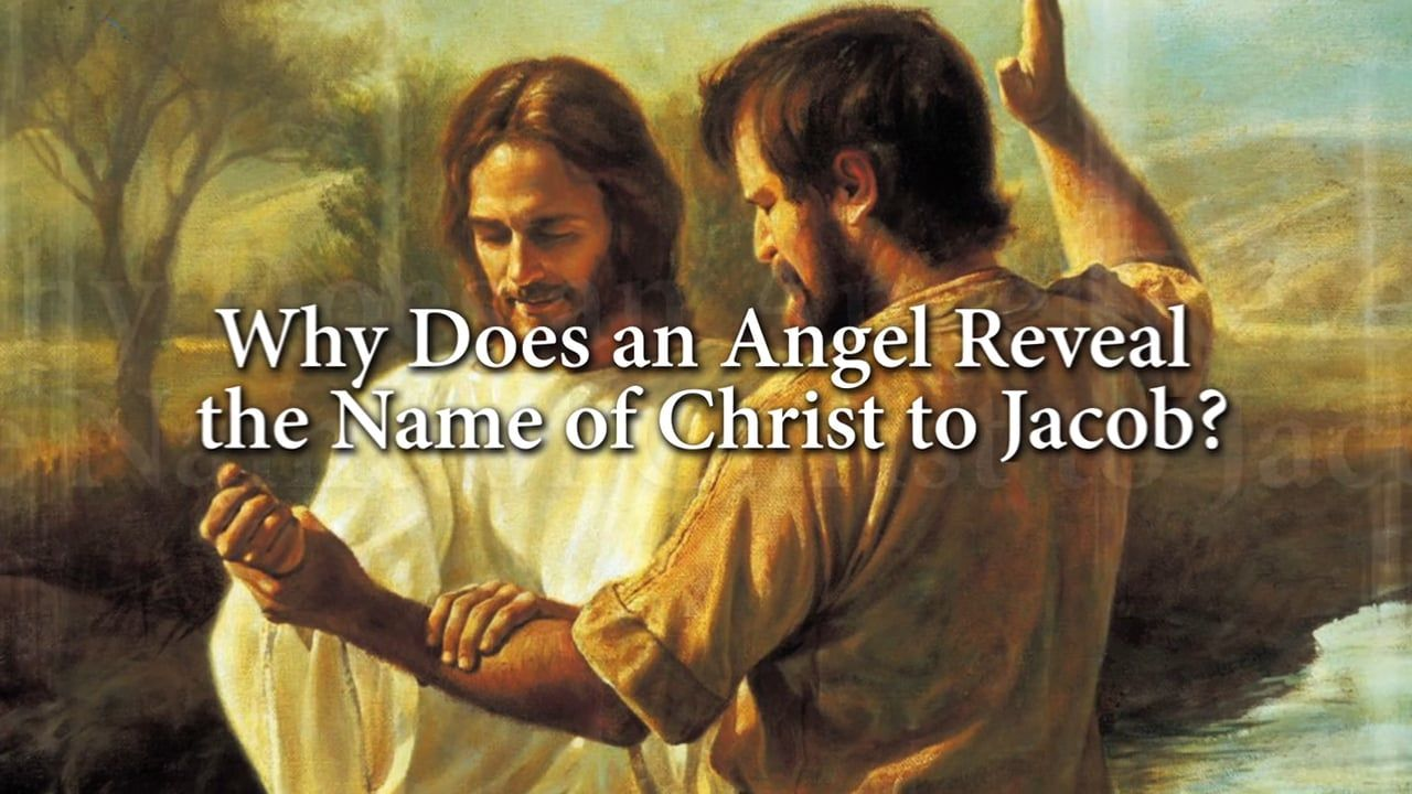 Why Does An Angel Reveal The Name Of Christ To Jacob