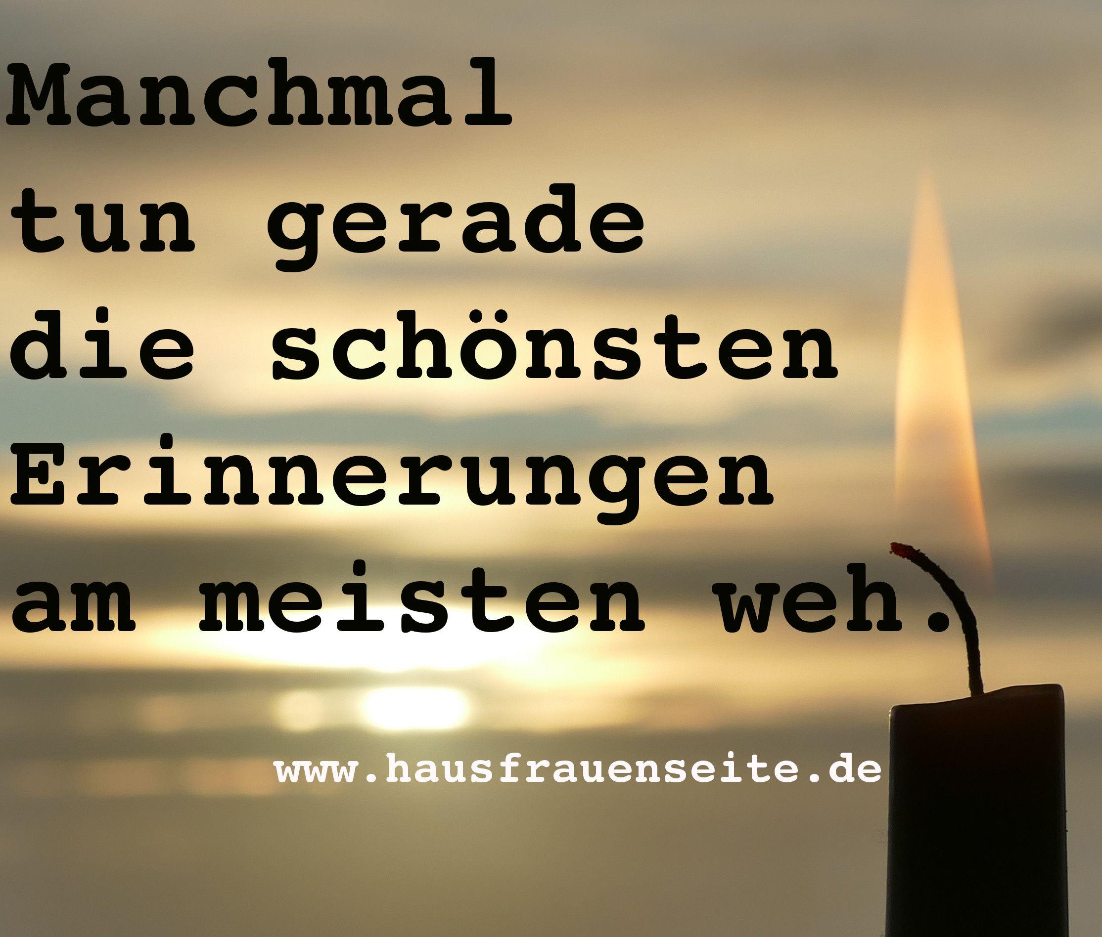 Manchmal Tun Gerade Die Schonsten Erinnerungen Am Meisten Weh Spruche Zitate Leben Spruche Trauer Nachdenkliche Spruche