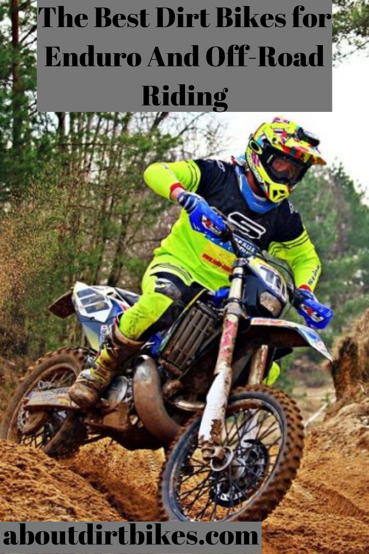 The Best Dirt Bikes For Enduro And Off Road Riding Dirt Bikes