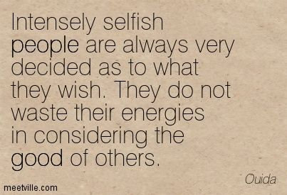 Intensely Selfish People Are Always Very Decided As To What They