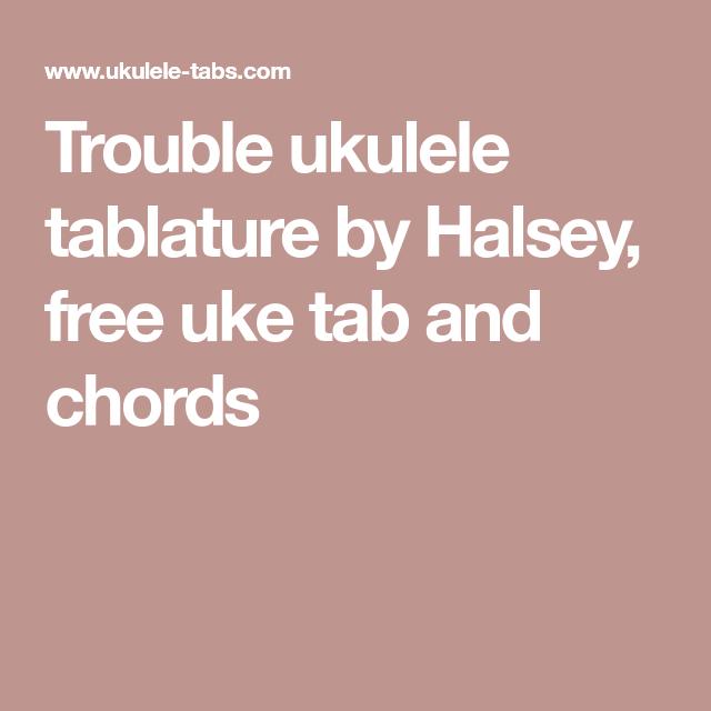 Trouble Ukulele Tablature By Halsey Free Uke Tab And Chords