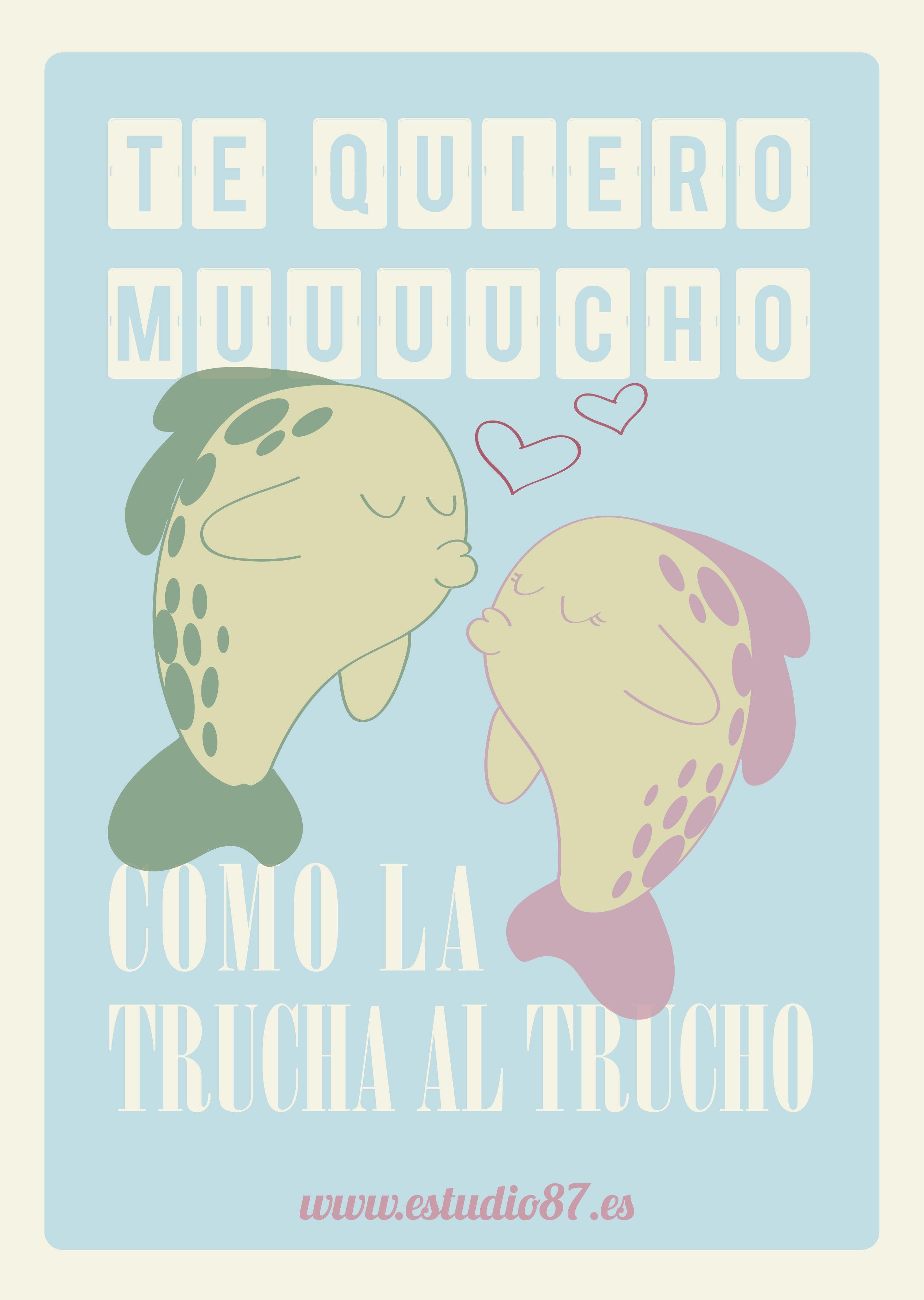 Te Quiero Mucho Como La Trucha Al Trucho