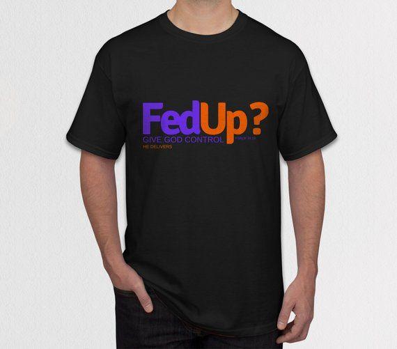 b4c1fa55b Fed Up Unisex T-Shirt, Funny Christian Shirt, Religious Parody, Bible Verse  Shirt, God Delivers, Mot