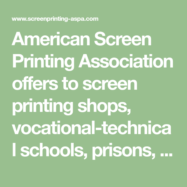 efca7ca8 American Screen Printing Association offers to screen printing shops,  vocational-technical schools, prisons, rehabilitation facilities and others  the ASPA ...