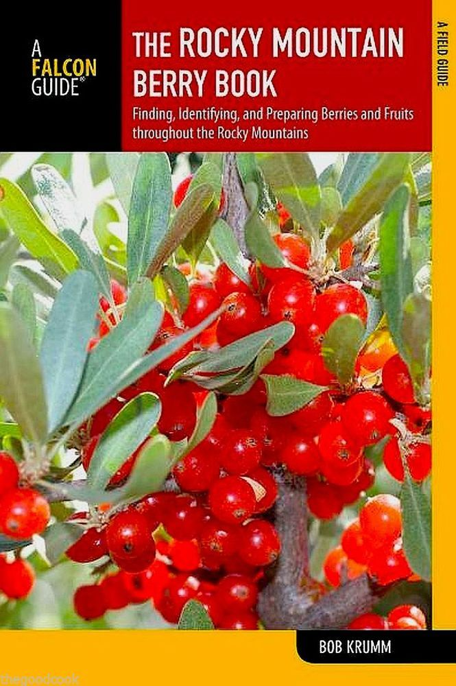 THE ROCKY MOUNTAIN BERRY BOOK FIELD GUIDE ~ FINDING IDENTIFYING CANNING  & PREPARING EDIBLE WILD FOOD  ~  Just in time for harvesting ripe, fall berries !
