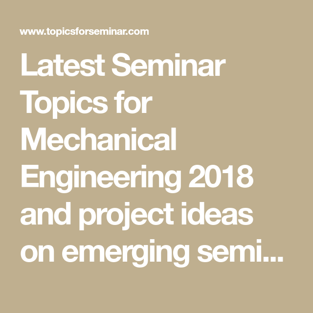 Latest Seminar Topics for Mechanical Engineering 2018 and