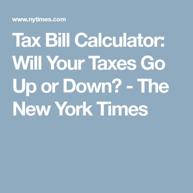 Tax Bill Calculator Will Your Taxes Go Up Or Down  Calculator