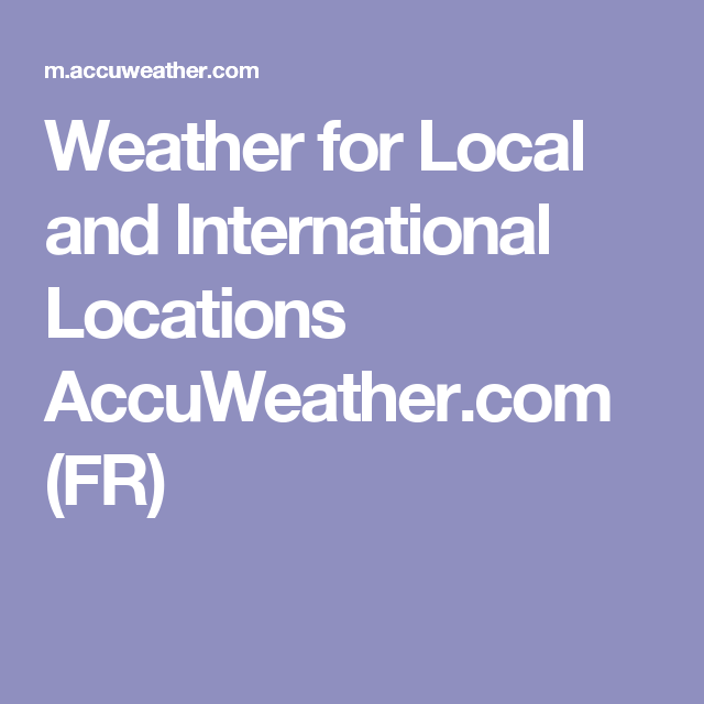 Weather for Local and International Locations AccuWeather com (FR